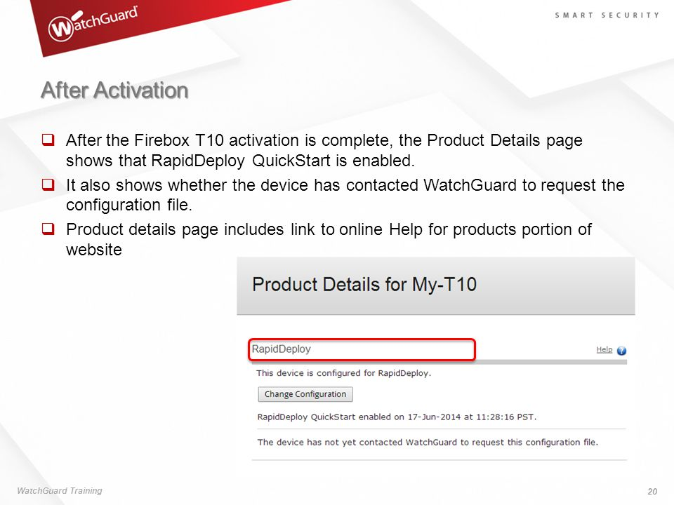 After Activation After the Firebox T10 activation is complete, the Product Details page shows that RapidDeploy QuickStart is enabled.