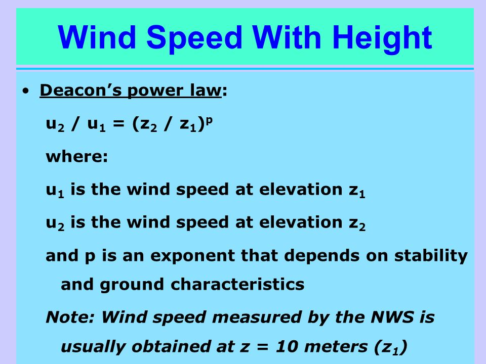 Wind Speed With Height Deacon's power law: u2 / u1 = (z2 / z1)p where: