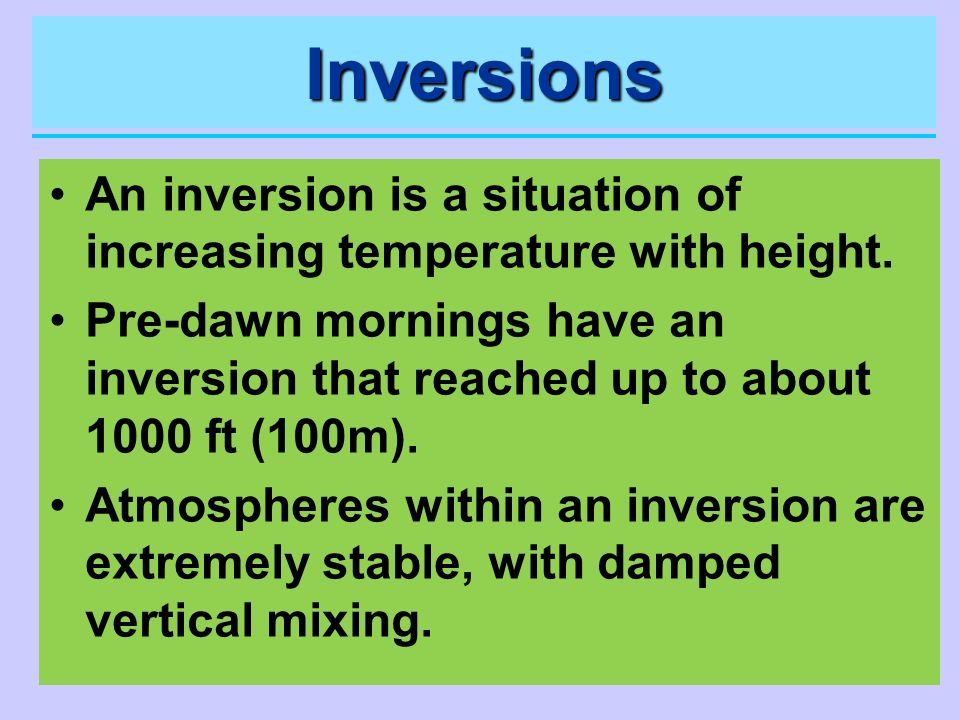 InversionsAn inversion is a situation of increasing temperature with height.