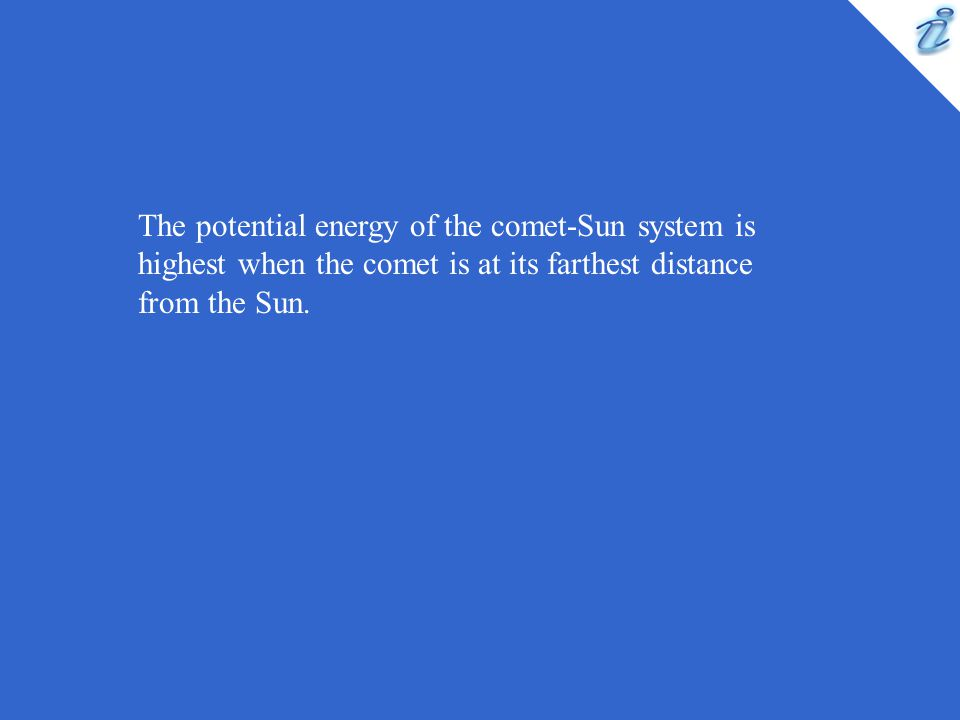 The potential energy of the comet-Sun system is highest when the comet is at its farthest distance from the Sun.