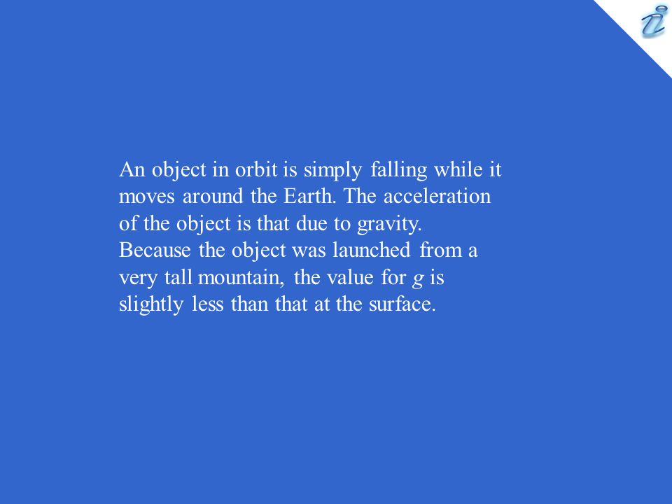 An object in orbit is simply falling while it moves around the Earth