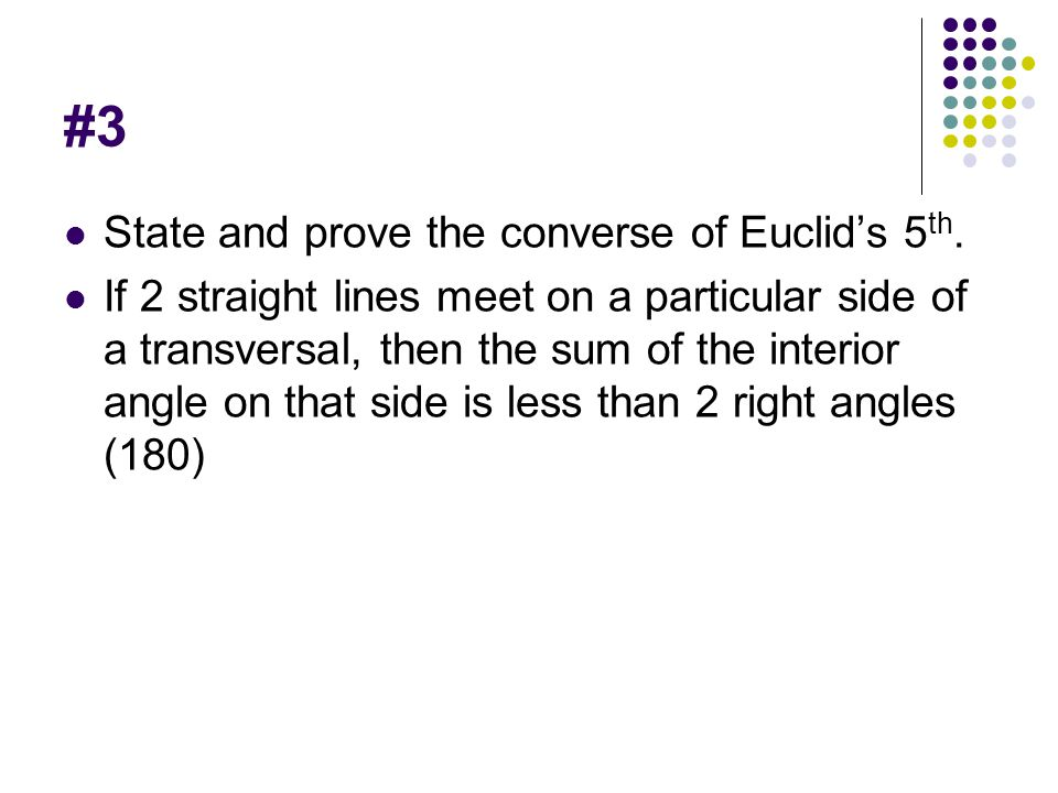 #3 State and prove the converse of Euclid's 5th.