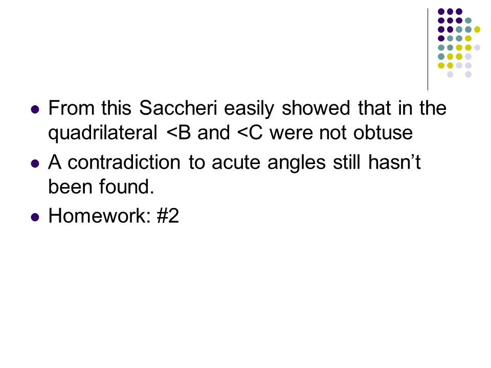 From this Saccheri easily showed that in the quadrilateral <B and <C were not obtuse