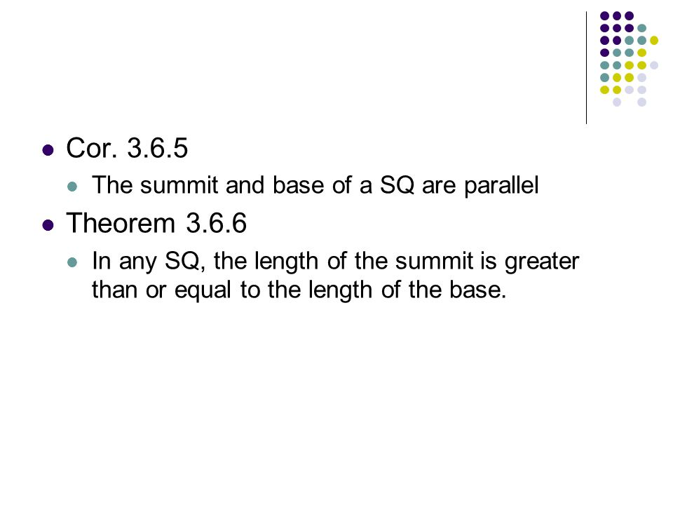 Cor. 3.6.5 Theorem 3.6.6 The summit and base of a SQ are parallel