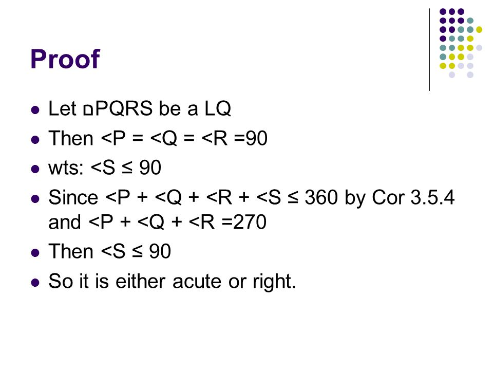 Proof Let םPQRS be a LQ Then <P = <Q = <R =90 wts: <S ≤ 90