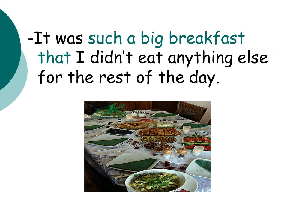 -It was such a big breakfast that I didn't eat anything else for the rest of the day.