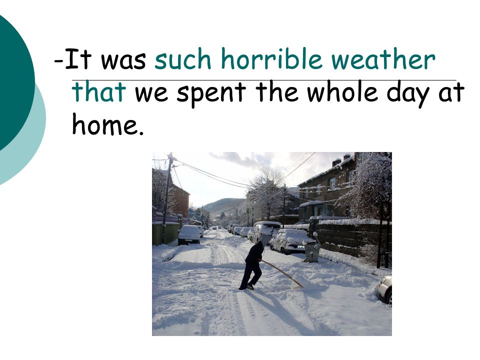 -It was such horrible weather that we spent the whole day at home.
