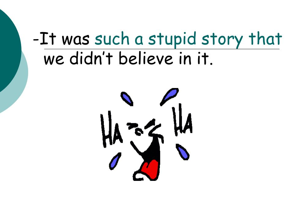 -It was such a stupid story that we didn't believe in it.
