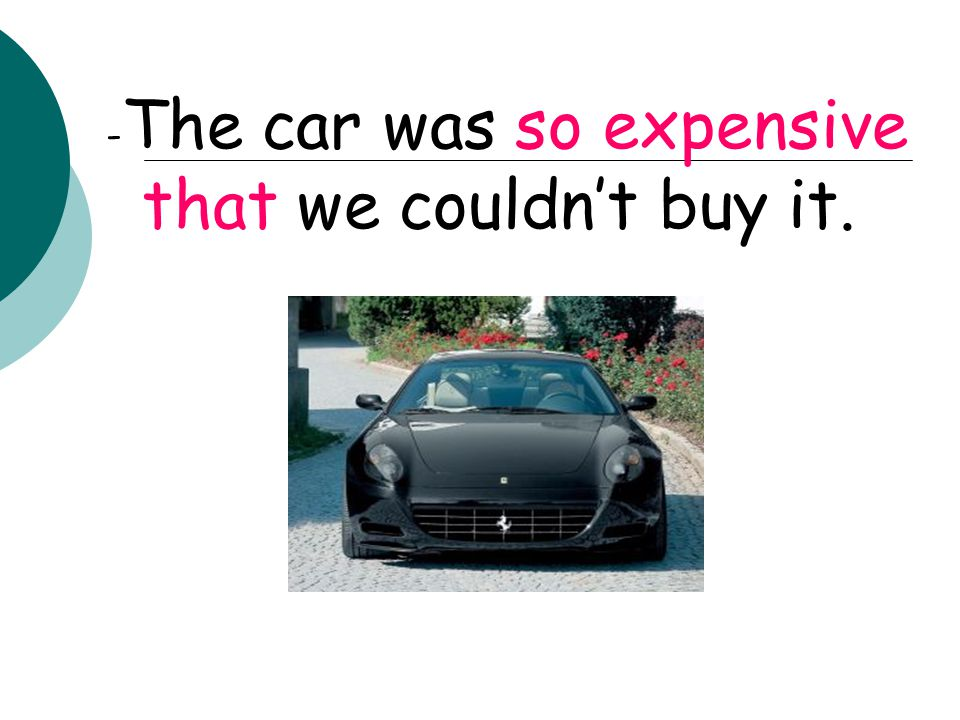 -The car was so expensive that we couldn't buy it.