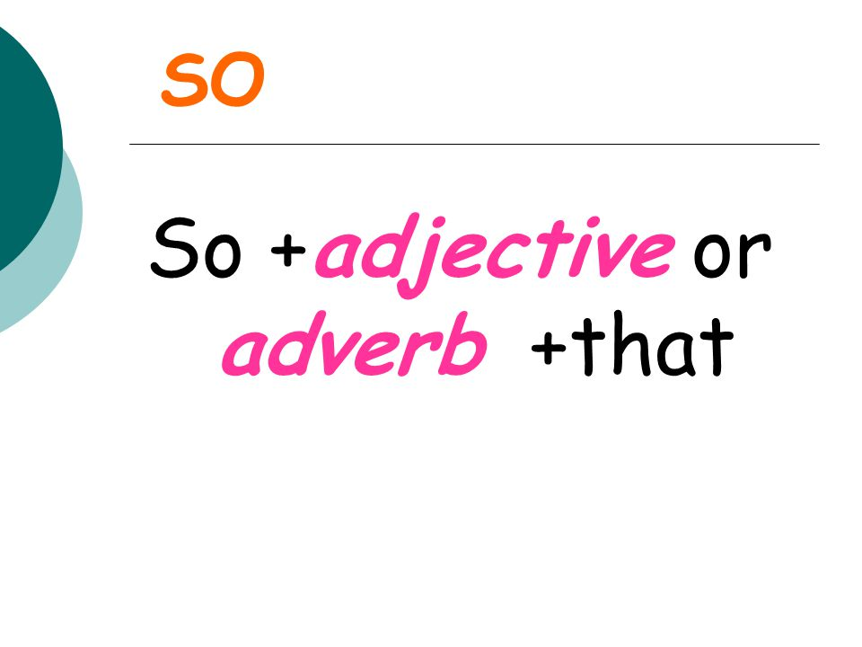 So +adjective or adverb +that