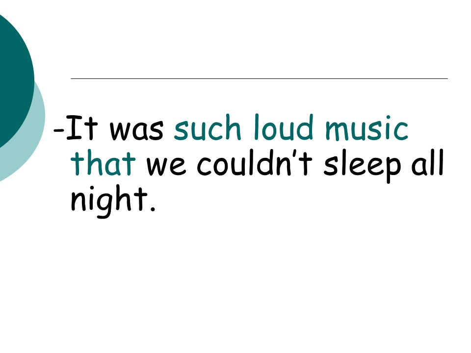 -It was such loud music that we couldn't sleep all night.
