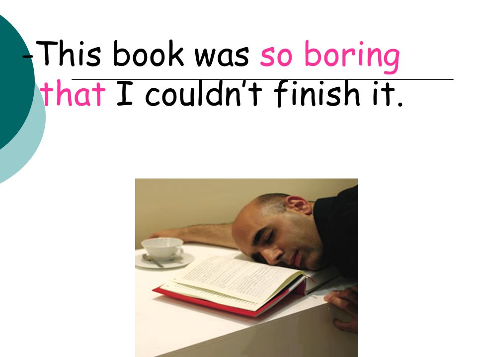 -This book was so boring that I couldn't finish it.