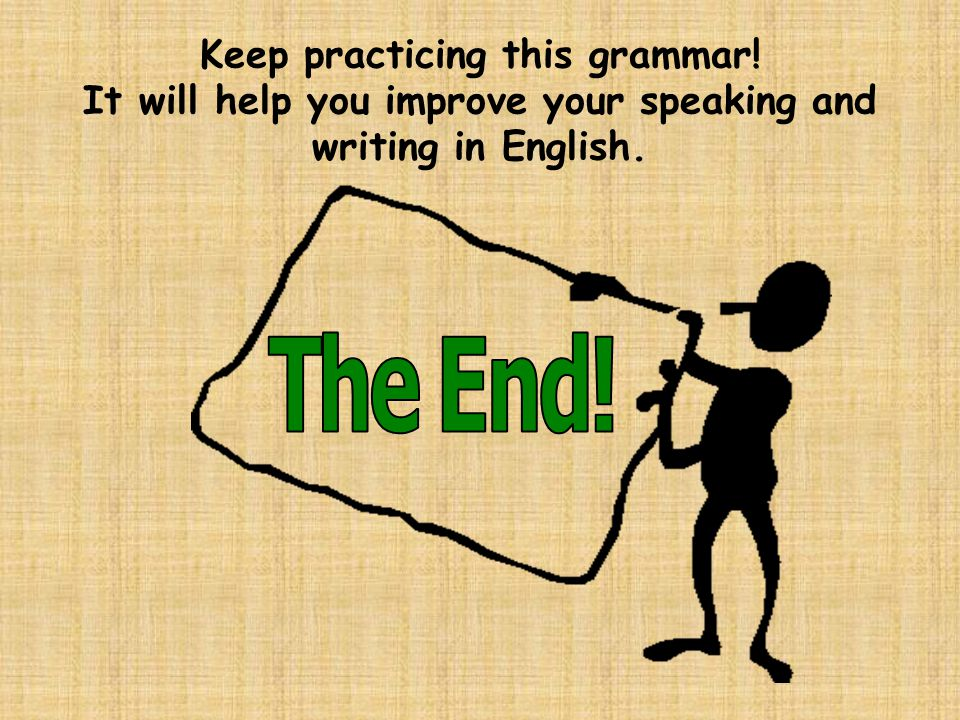 Keep practicing this grammar