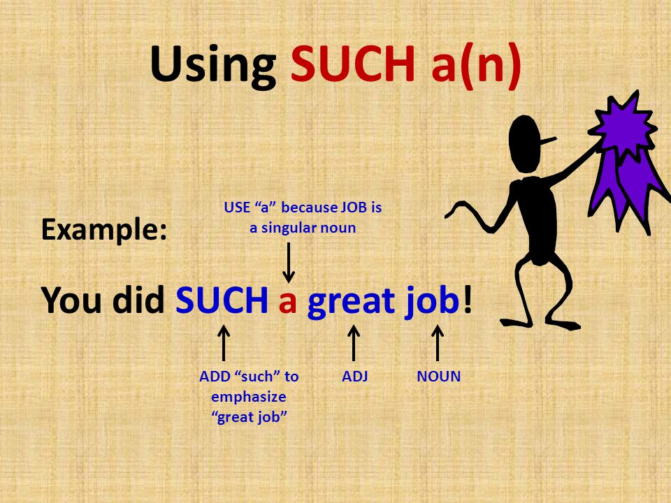 Using SUCH a(n) You did SUCH a great job! Example:
