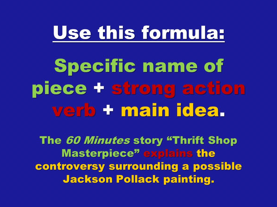 Specific name of piece + strong action verb + main idea.