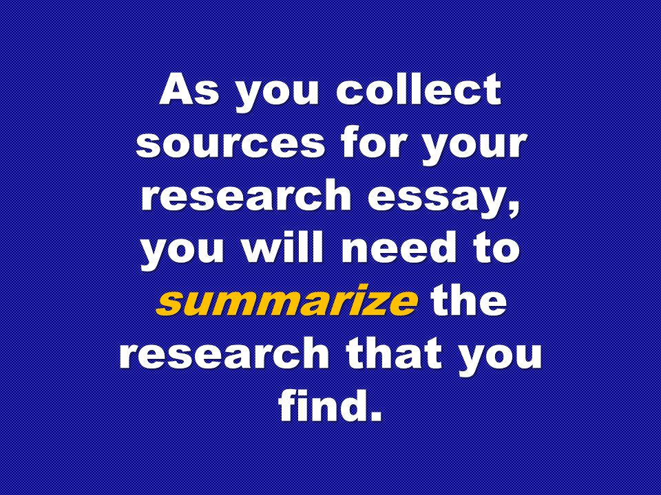 As you collect sources for your research essay,