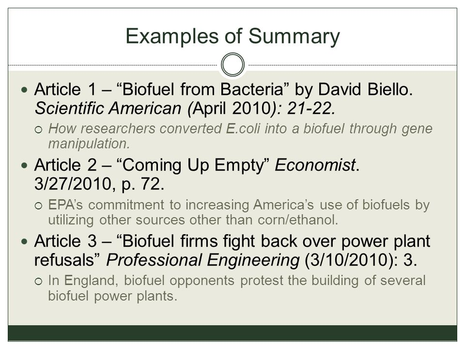 Examples of Summary Article 1 – Biofuel from Bacteria by David Biello. Scientific American (April 2010): 21-22.