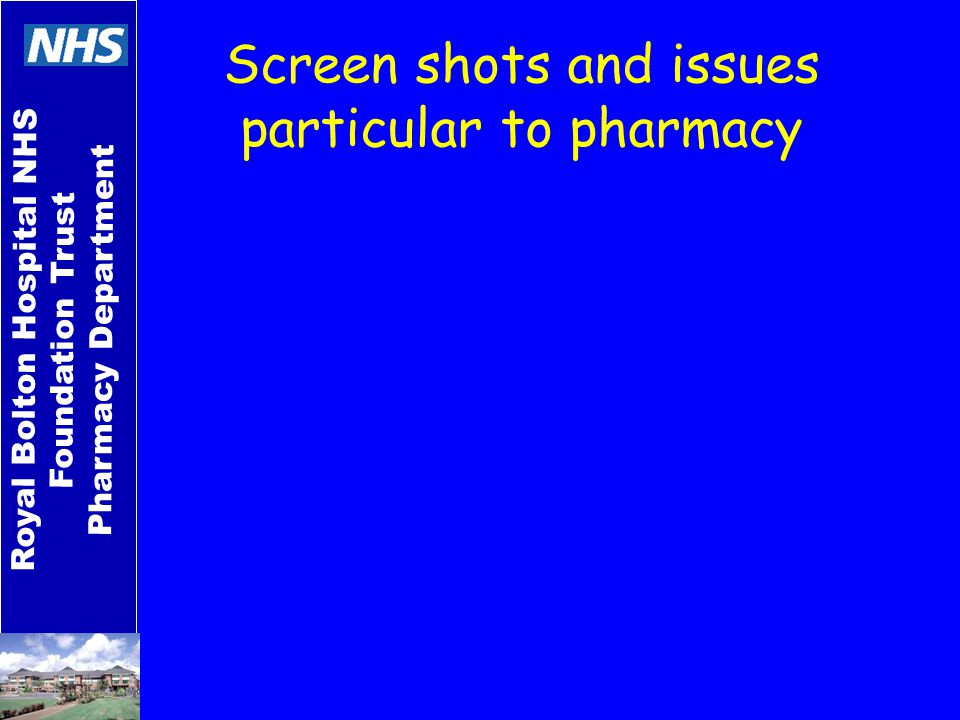 Screen shots and issues particular to pharmacy