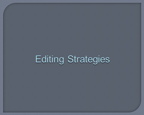 Editing Strategies