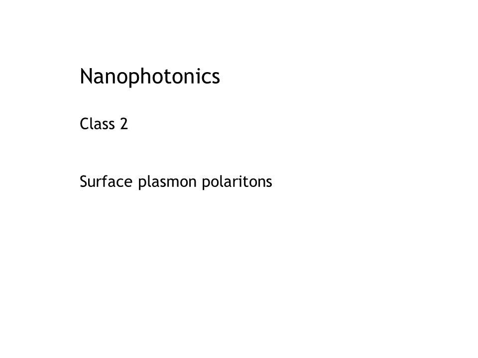 Nanophotonics Class 2 Surface plasmon polaritons