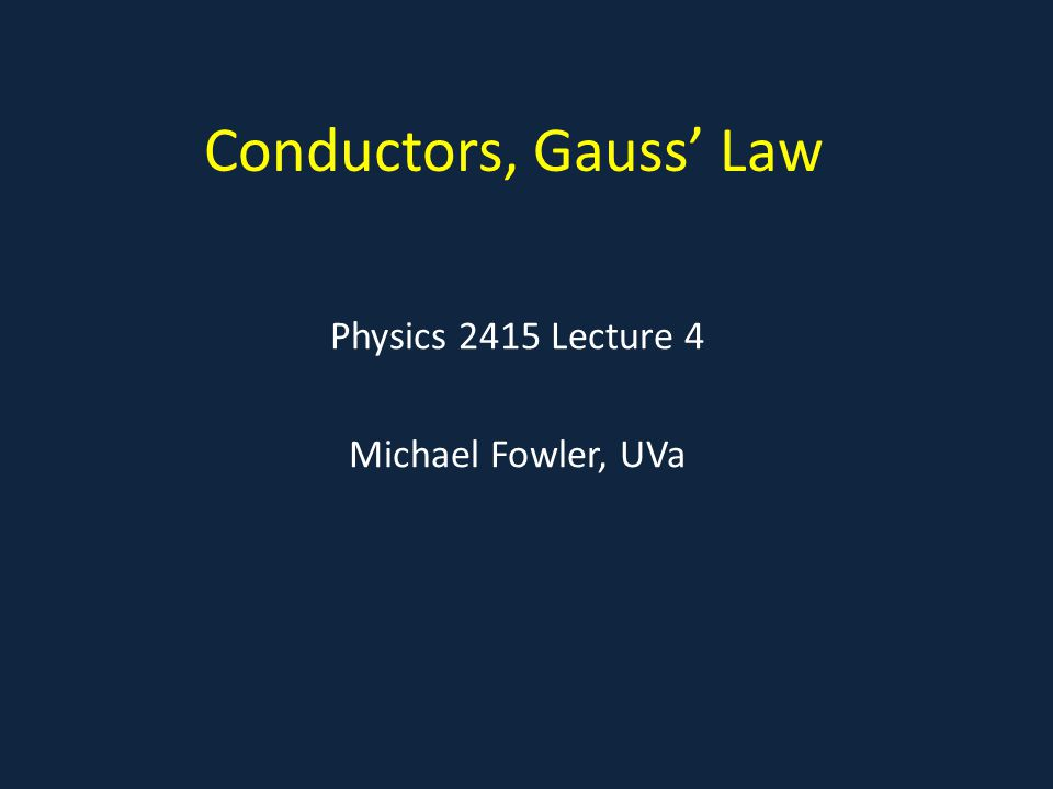 Physics 2415 Lecture 4 Michael Fowler, UVa