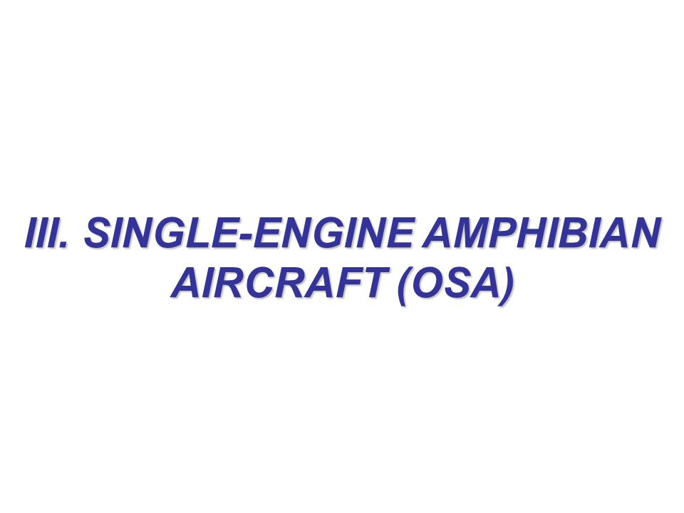 III. SINGLE-ENGINE AMPHIBIAN AIRCRAFT (OSA)