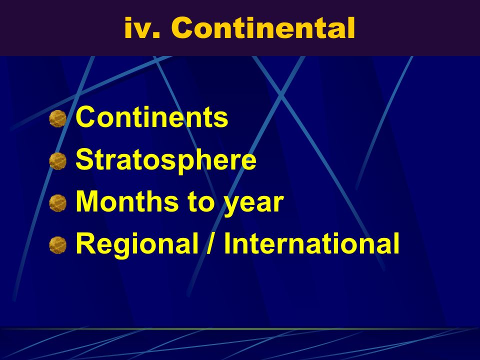 iv. Continental Continents Stratosphere Months to year Regional / International