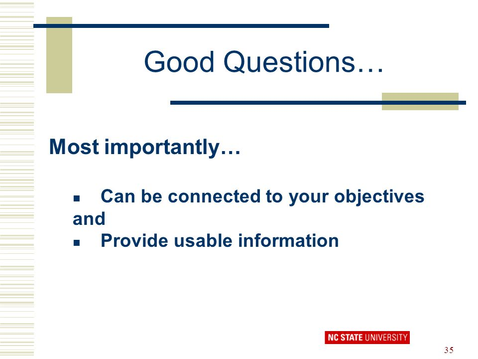 Good Questions… Most importantly… Can be connected to your objectives