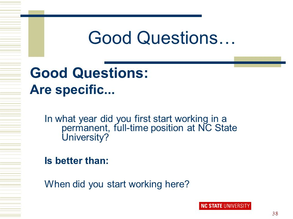 Good Questions… Good Questions: Are specific...