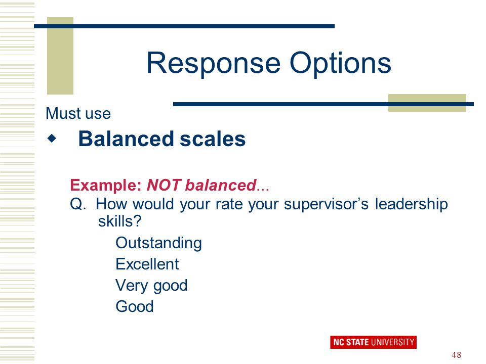 Response Options Balanced scales Must use Example: NOT balanced...
