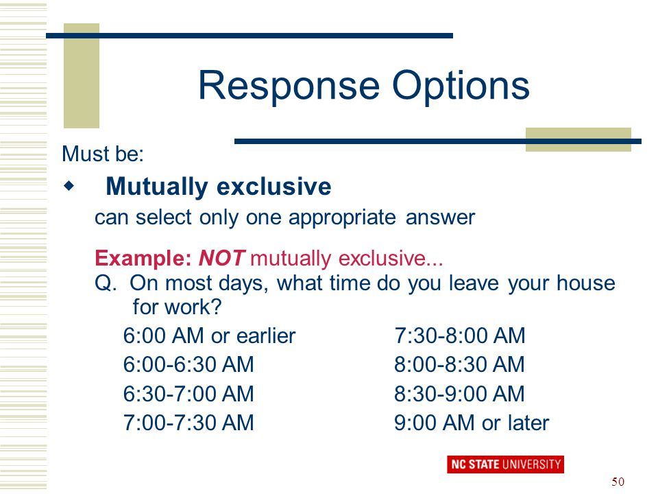 Response Options Mutually exclusive Must be: