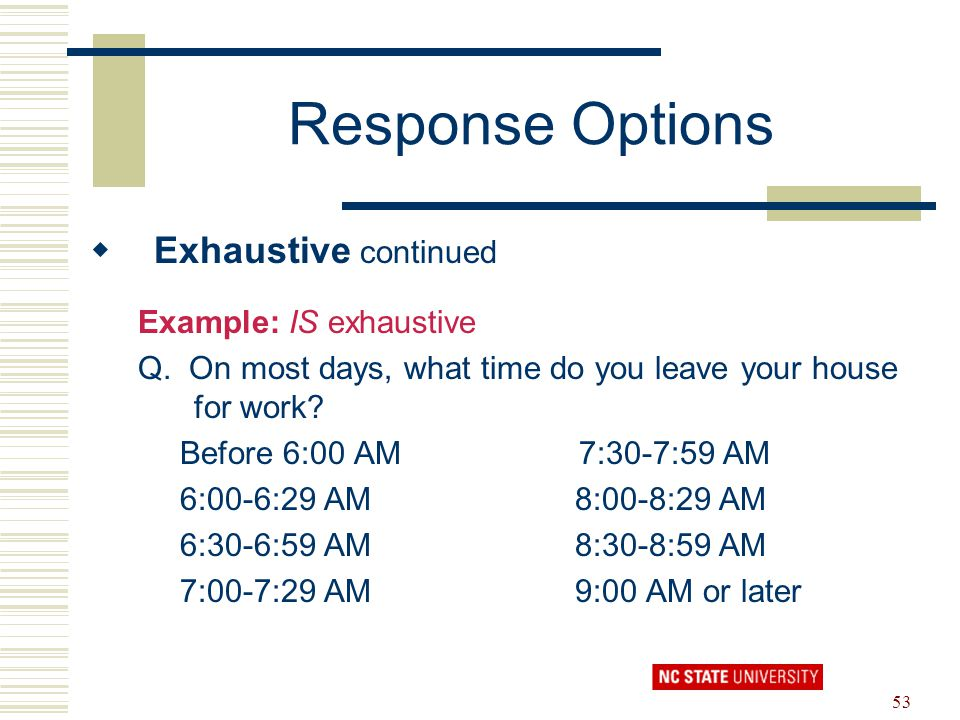 Response Options Exhaustive continued Example: IS exhaustive