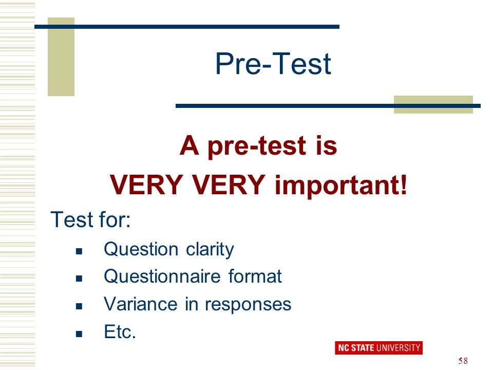 Pre-Test A pre-test is VERY VERY important! Test for: Question clarity