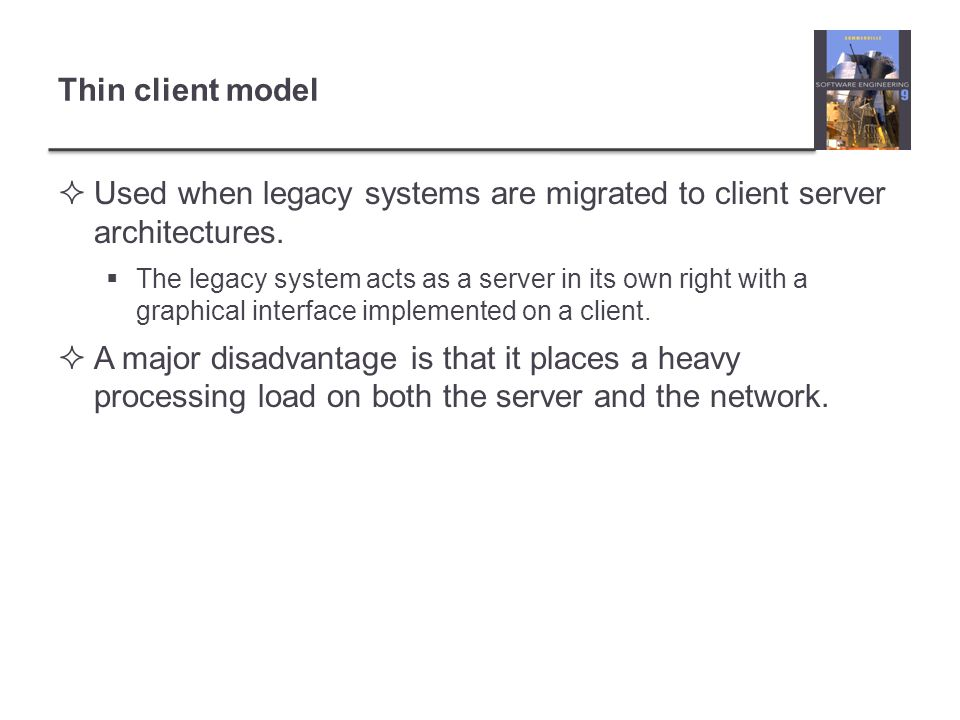 Used when legacy systems are migrated to client server architectures.