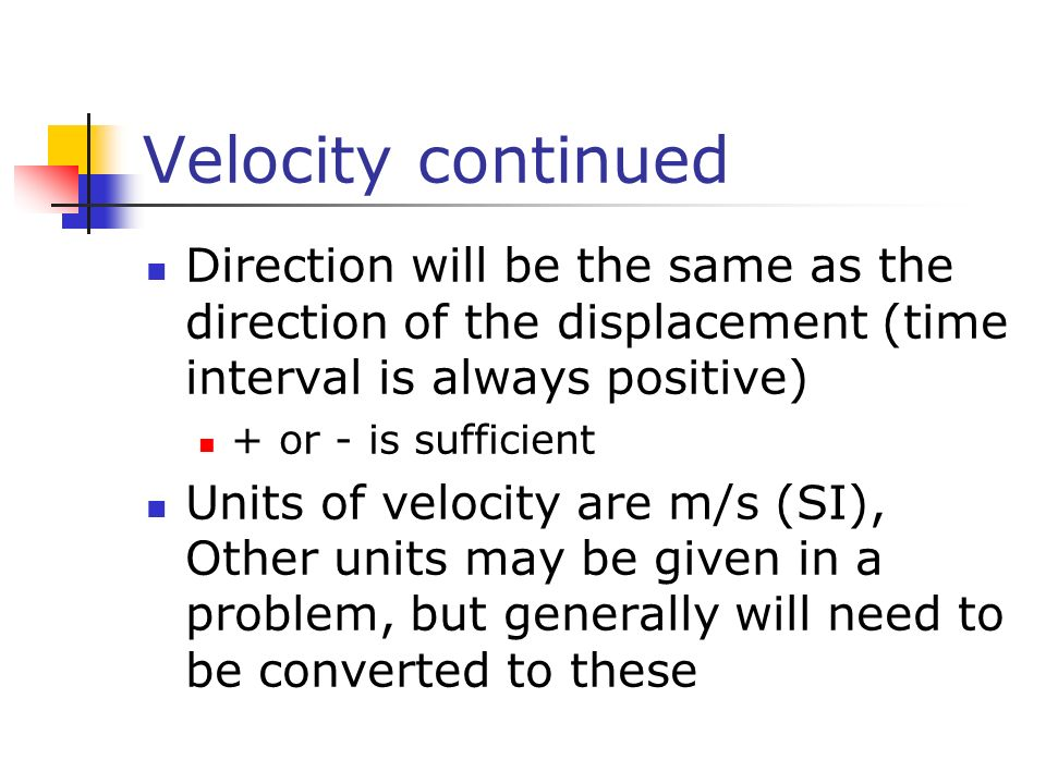 Velocity continued Direction will be the same as the direction of the displacement (time interval is always positive)