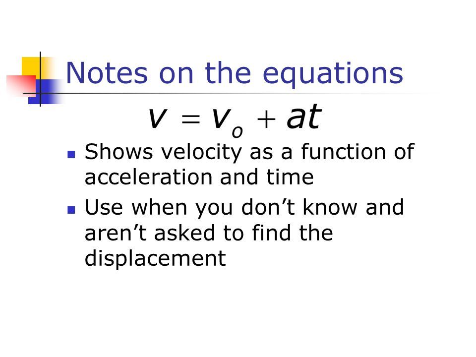 Notes on the equations Shows velocity as a function of acceleration and time.