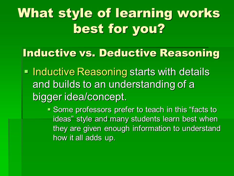 What style of learning works best for you. Inductive vs