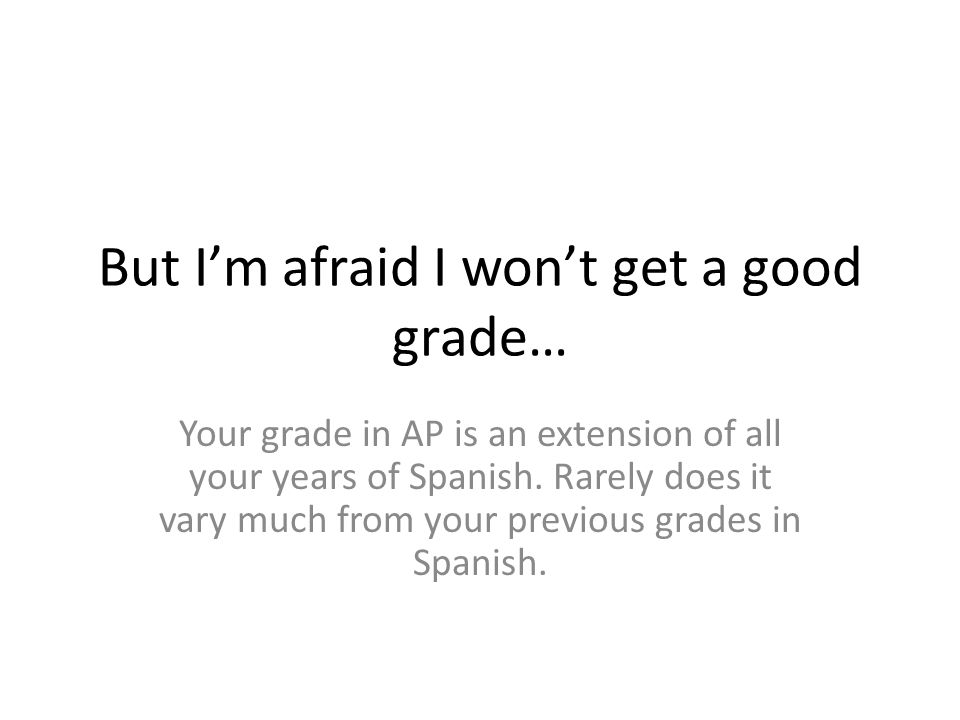 But I'm afraid I won't get a good grade…
