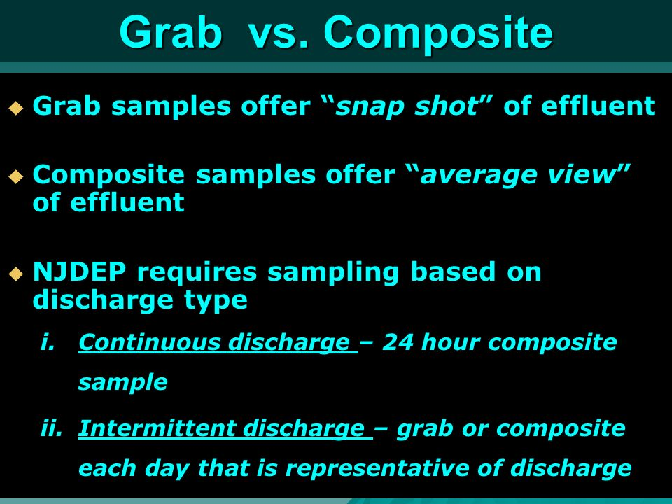 Grab vs. Composite Grab samples offer snap shot of effluent