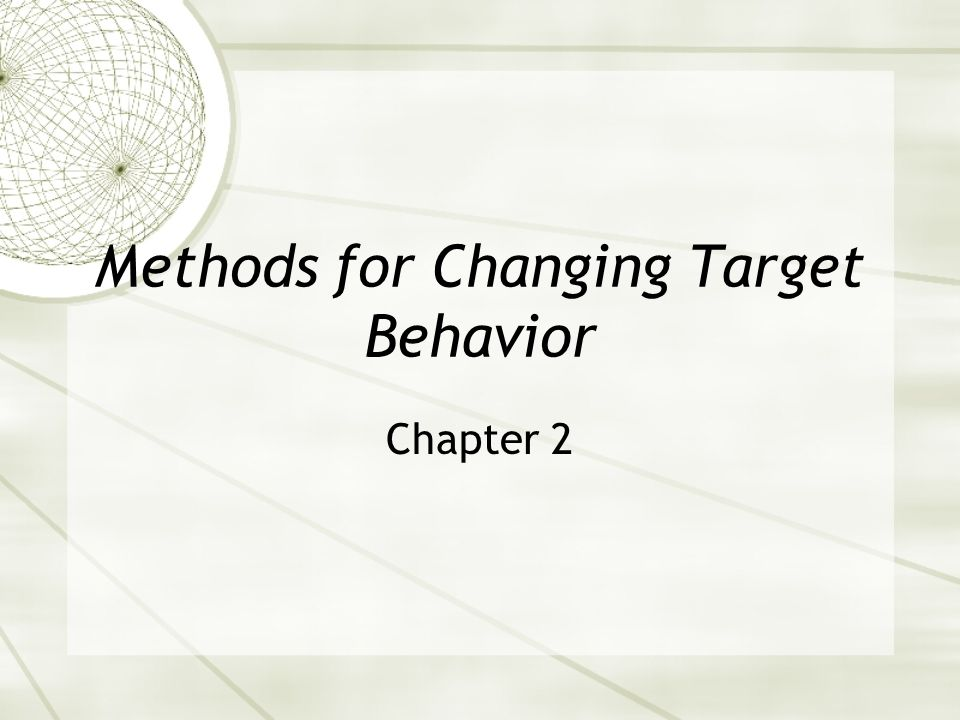 Methods for Changing Target Behavior