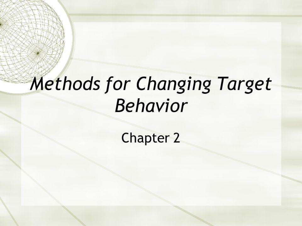 Methods for Changing Target Behavior