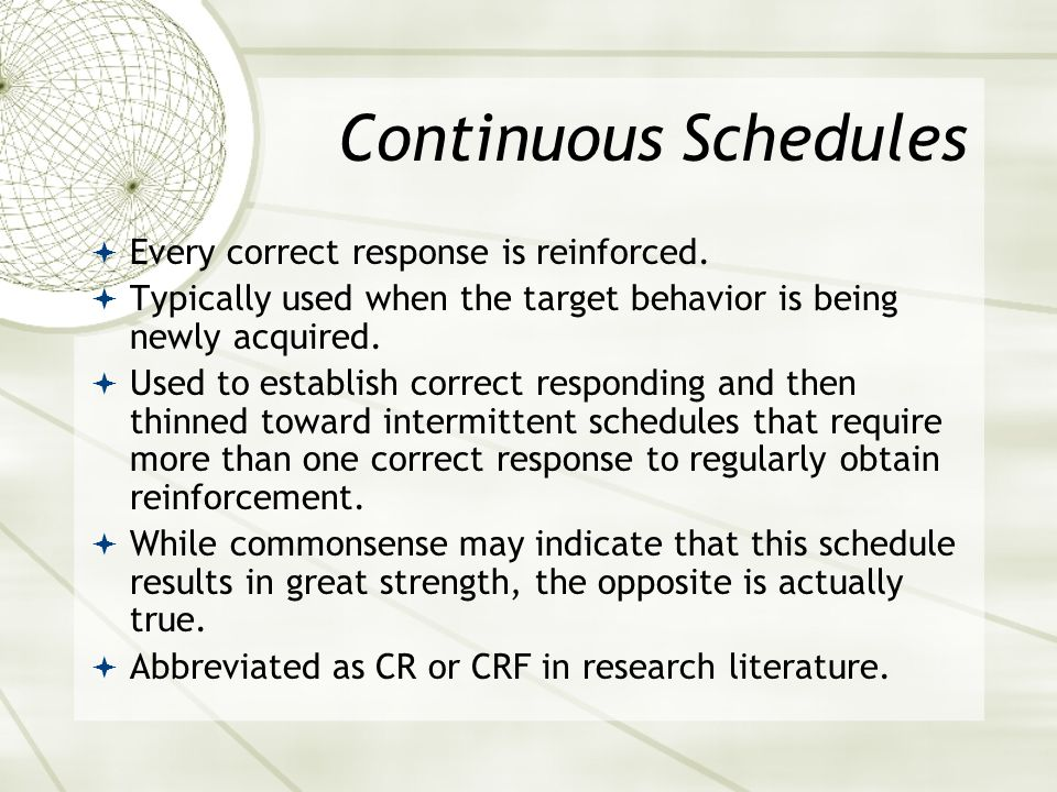 Continuous Schedules Every correct response is reinforced.