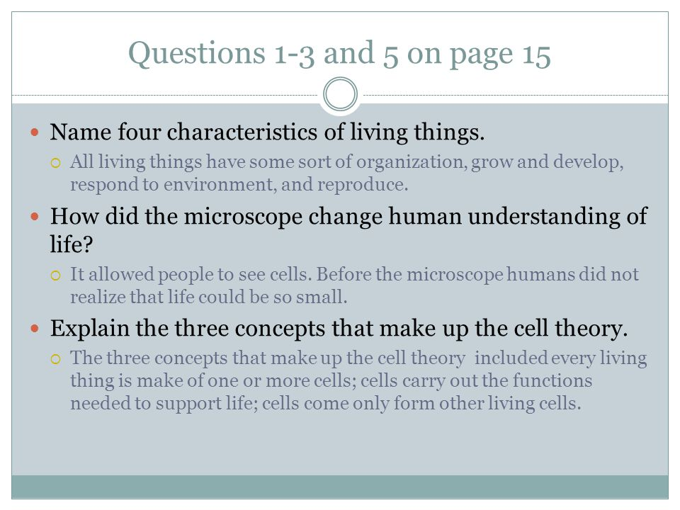 Questions 1-3 and 5 on page 15 Name four characteristics of living things.