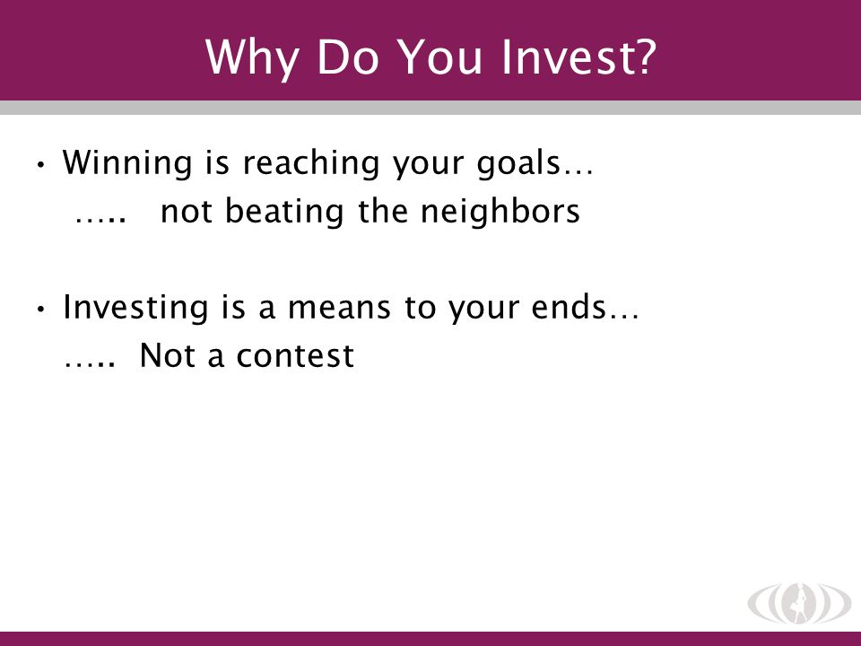 Why Do You Invest Winning is reaching your goals…