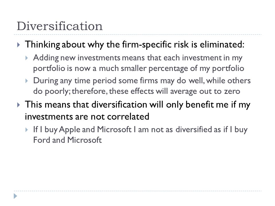 Diversification Thinking about why the firm-specific risk is eliminated:
