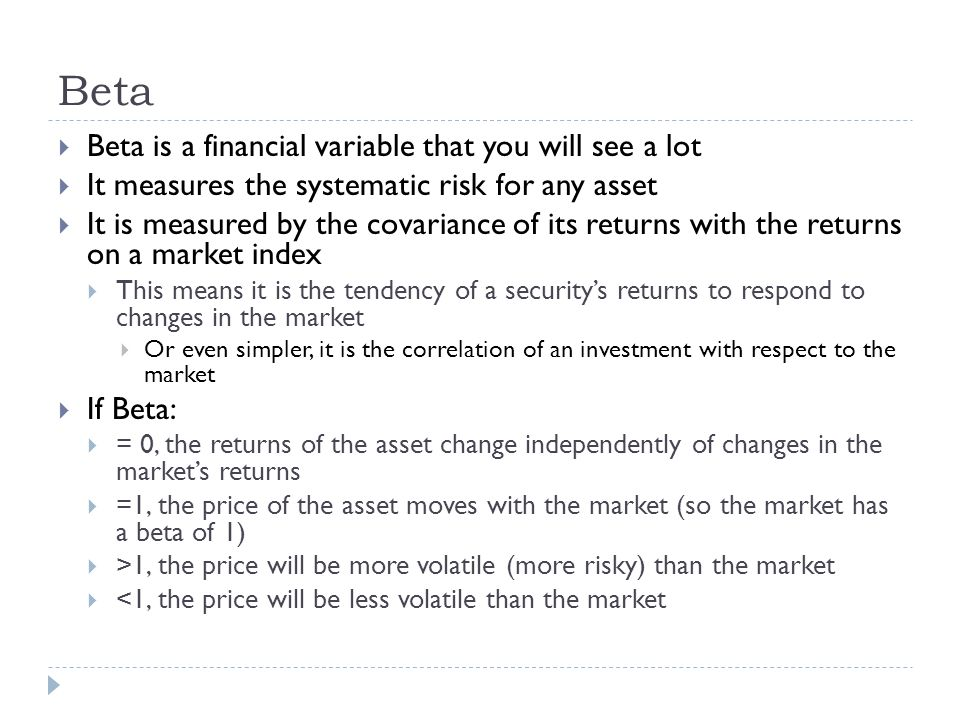 Beta Beta is a financial variable that you will see a lot