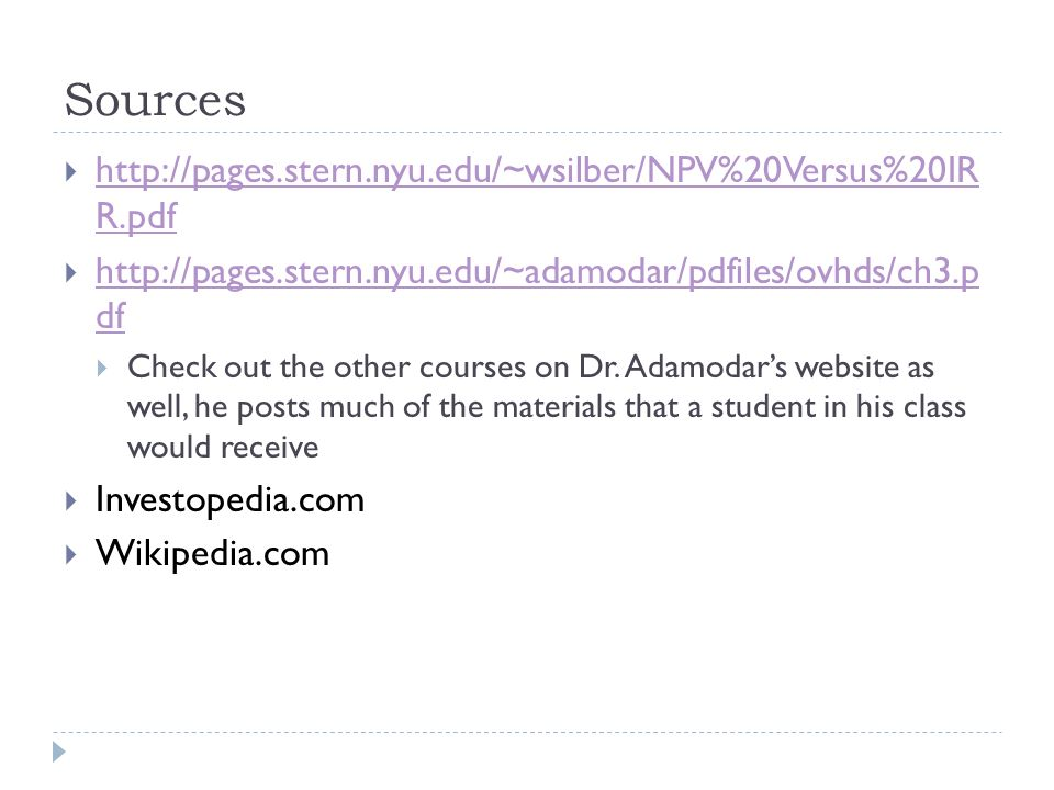 Sources http://pages.stern.nyu.edu/~wsilber/NPV%20Versus%20IR R.pdf