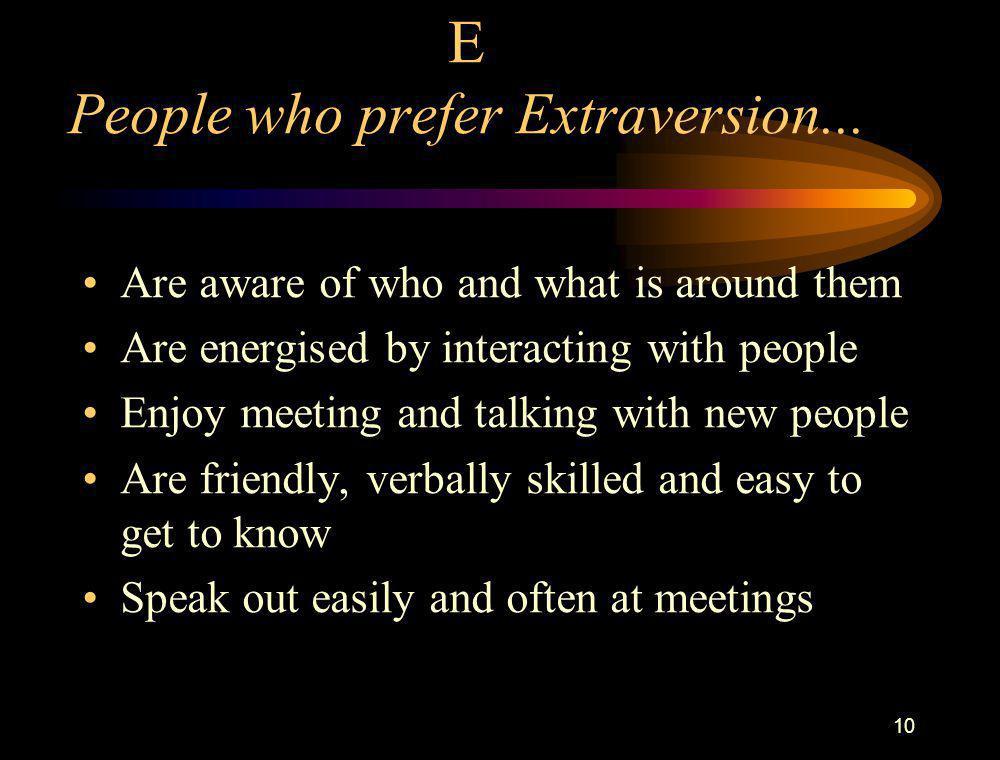 E People who prefer Extraversion...