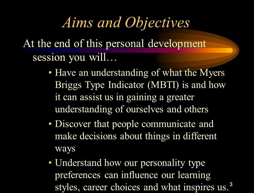 Aims and Objectives At the end of this personal development session you will…