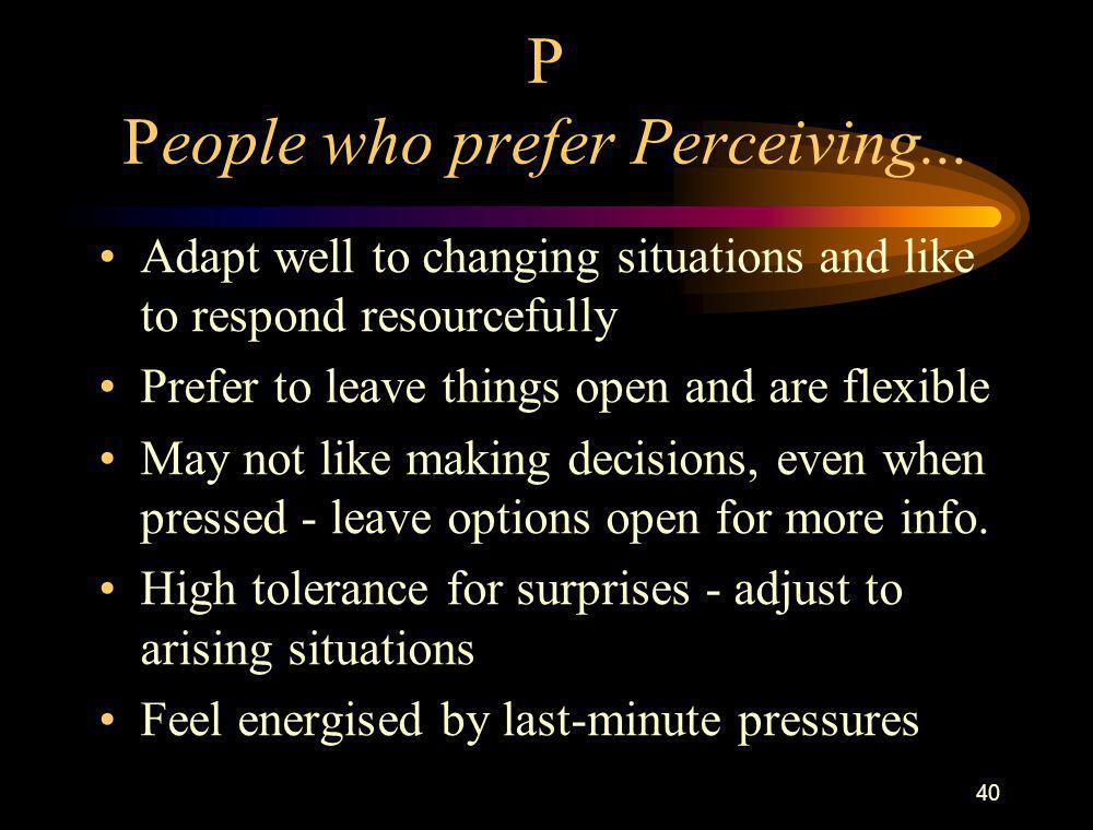 P People who prefer Perceiving...